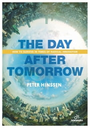The Day after Tomorrow - how to survive in times of radical innovation ebook by Peter Hinssen