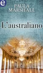 L'australiano (eLit) - eLit ebook by Paula Marshall