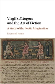 Virgil's Eclogues and the Art of Fiction ebook by Kania, Raymond