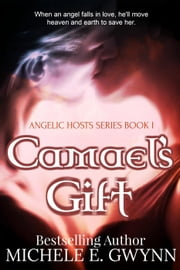 Camael's Gift - Angelic Hosts Series, #1 ebook by Michele E. Gwynn