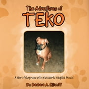 The Adventures of Teko - A Year of Surprises with a Wonderful Adopted Pooch! ebook by Dr. Barbara A. Ellicott
