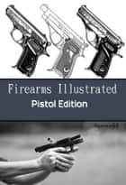 Firearms Illustrated - Pistol Edition ebook by Richard Hammerfell