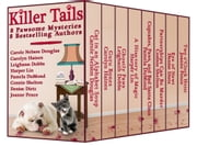 Killer Tails - 8 Pawsome Cat & Dog Cozy Mysteries by 8 Bestselling Authors ebook by Carole Nelson Douglas,Carolyn Haines,Leighann Dobbs