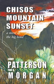 Chisos Mountain Sunset ebook by Jimmy Patterson; Tom S. Morgan