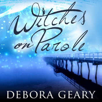 Witches on Parole audiobook by Debora Geary