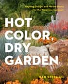Hot Color, Dry Garden - Inspiring Designs and Vibrant Plants for the Waterwise Gardener ebook by Nan Sterman