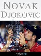Novak Djokovic Bio: A Perfect Season? (A Hyperink Book) ebook by Michael Essany