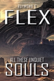 All These Unquiet Souls - An Arkle Wright Novella ebook by Raymond S Flex