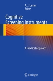 Cognitive Screening Instruments - A Practical Approach ebook by