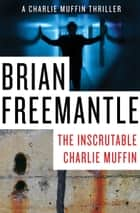 The Inscrutable Charlie Muffin ebook by Brian Freemantle