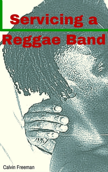 Servicing a Reggae Band ebook by Calvin Freeman
