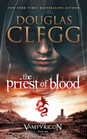 The Priest of Blood - A Vampire Dark Fantasy Epic ebook by Douglas Clegg