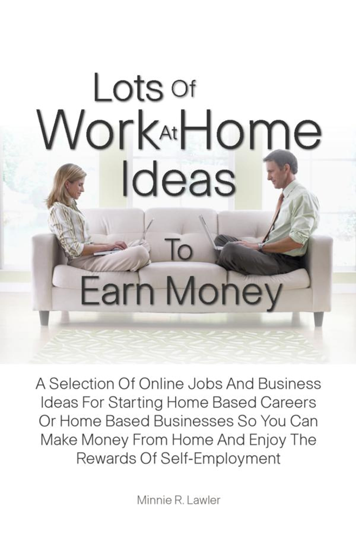 Lots Of Work At Home Ideas To Earn Money 電子書,分類依據Minnie R ...