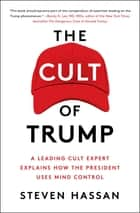 The Cult of Trump - A Leading Cult Expert Explains How the President Uses Mind Control ebook by