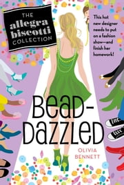 Bead-Dazzled - The Allegra Biscotti Collection ebook by Olivia Bennett