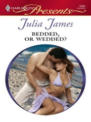 Bedded, or Wedded? ebook by Julia James