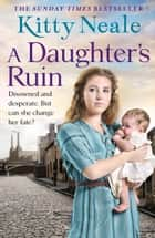 A Daughter's Ruin ebook by Kitty Neale
