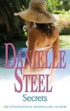 Secrets - An epic, unputdownable read from the worldwide bestseller ebook by Danielle Steel