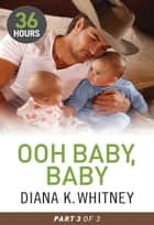 Ooh Baby, Baby Part 3 電子書 by Diana Whitney