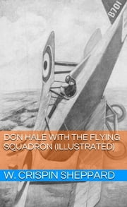 Don Hale with the Flying Squadron (Illustrated) ebook by W. Crispin Sheppard