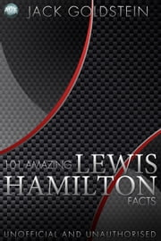 101 Amazing Lewis Hamilton Facts ebook by Jack Goldstein