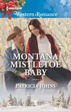 Montana Mistletoe Baby ebook by Patricia Johns