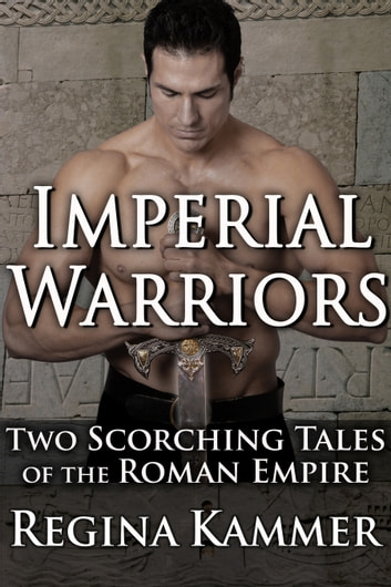 Imperial Warriors: Two Scorching Tales of the Roman Empire ebook by Regina Kammer