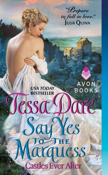 Say Yes to the Marquess - Castles Ever After ebook by Tessa Dare
