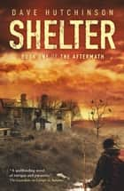 Shelter ebook by Dave Hutchinson