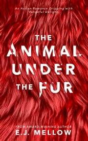 The Animal Under The Fur ebook by E.J. Mellow