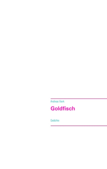 Goldfisch - Gedichte ebook by Andreas Vierk