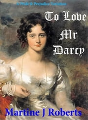 To Love Mr Darcy ebook by Martine Roberts