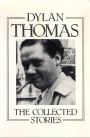 The Collected Stories ebook by Dylan Thomas,Leslie Norris,Walford Davies