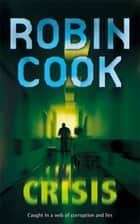 Crisis: A Stapleton and Montgomery Novel 6 ebook by Robin Cook