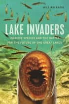 Lake Invaders ebook by William Rapai