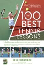 The 100 Best Tennis Lessons ebook by Dave Rineberg