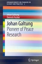 Johan Galtung - Pioneer of Peace Research ebook by Johan Galtung, Dietrich Fischer