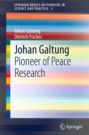 Johan Galtung - Pioneer of Peace Research ebook by Johan Galtung,Dietrich Fischer