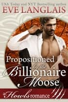 Propositioned by the Billionaire Moose - Howls Romance ebook by