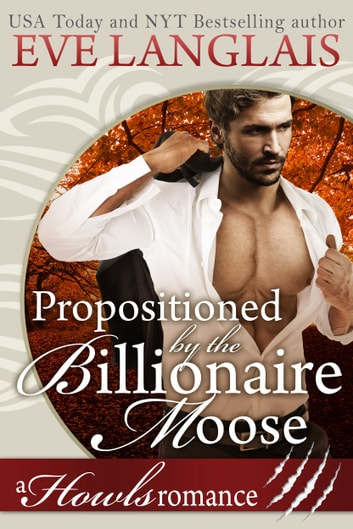 Propositioned by the Billionaire Moose - Howls Romance ebook by Eve Langlais