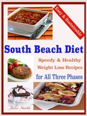 Easy & Sustainable South Beach Diet - Speedy & Healthy Weight Loss Recipes for All Three Phases ebook by Julie Smith
