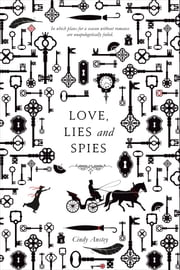 Love, Lies and Spies ebook by Cindy Anstey