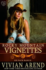 Rocky Mountain Vignettes: 2017 edition - Six Pack Ranch ebook by Vivian Arend