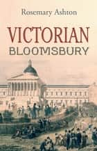Victorian Bloomsbury ebook by Rosemary Ashton