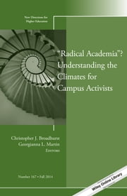 """Radical Academia""? Understanding the Climates for Campus Activists - New Directions for Higher Education, Number 167 ebook by Christopher J. Broadhurst,Georgianna L. Martin"