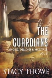 The Guardians: Angels, Demons & Mortals ebook by Stacy Thowe