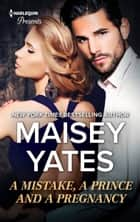 A Mistake, a Prince and a Pregnancy ebook by Maisey Yates