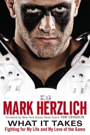 What It Takes - Fighting For My Life and My Love of the Game ebook by Mark Herzlich,Tom Coughlin