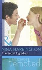 The Secret Ingredient (Mills & Boon Modern Tempted) ebook by Nina Harrington