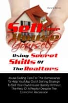 Sell Your House Yourself Using Secret Skills Of The Realtors ebook by Oscar D. Bevan